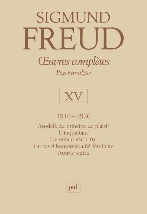 OEUVRES COMPLETES - PSYCHANALYSE - VOL. XV : 1916-1920 - AU-DELA DU PRINCIPE DE PLAISIR. L'INQUIETAN