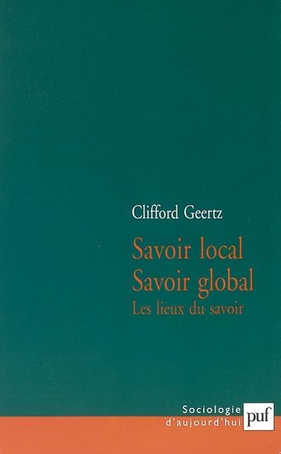 SAVOIR LOCAL, SAVOIR GLOBAL (3E EDITION) - LES LIEUX DU SAVOIR