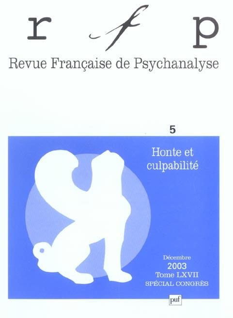 REVUE FRANCAISE DE PSYCHANALYSE 2003 T67 SPECIAL CONGRES - HONTE ET CULPABILITE