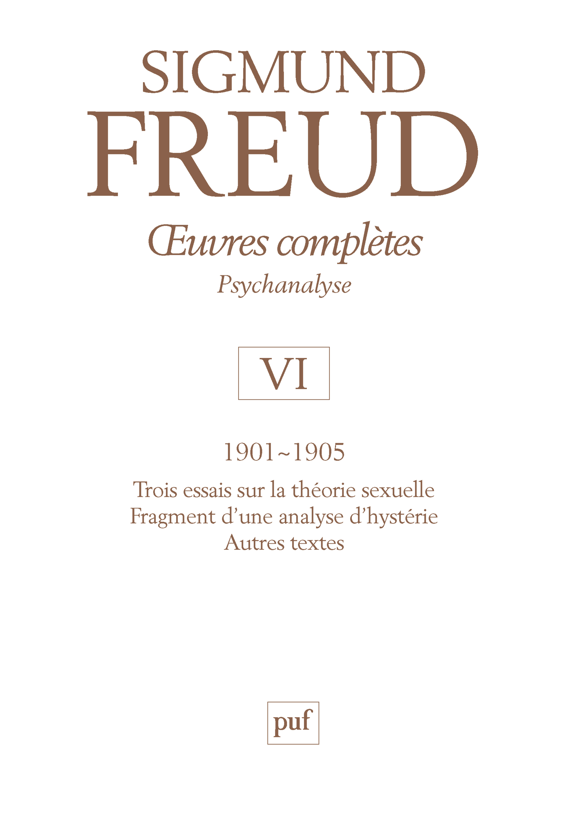 OEUVRES COMPLETES - PSYCHANALYSE - VOL. VI : 1901-1905 - TROIS ESSAIS SUR LA VIE SEXUELLE. FRAGMENT