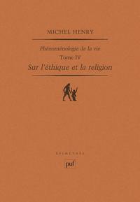 SUR L'ETHIQUE ET LA RELIGION - PHENOMENOLOGIE DE LA VIE. TOME IV
