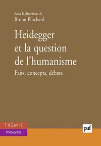 HEIDEGGER ET LA QUESTION DE L'HUMANISME - FAITS, CONCEPTS, DEBATS