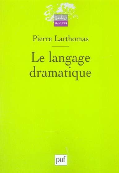 LE LANGAGE DRAMATIQUE (2EME EDITION) - SA NATURE, SES PROCEDES