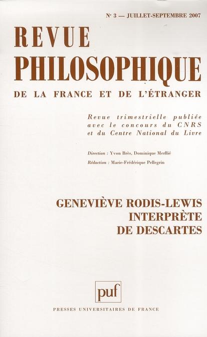 REVUE PHILOSOPHIQUE 2007, T. 132 (3) - GENEVIEVE RODIS-LEWIS INTERPRETE DE DESCARTES