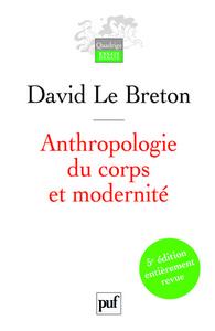 ANTHROPOLOGIE DU CORPS ET MODERNITE (5E ED)