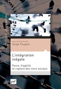 L'INTEGRATION INEGALE - FORCE, FRAGILITE ET RUPTURE DES LIENS SOCIAUX