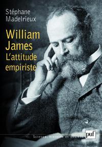 WILLIAM JAMES. L'ATTITUDE EMPIRISTE