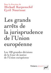 LES GRANDS ARRETS DE LA JURISPRUDENCE DE L'UNION EUROPEENNE - LES 100 GRANDES DECISIONS DE LA COUR D
