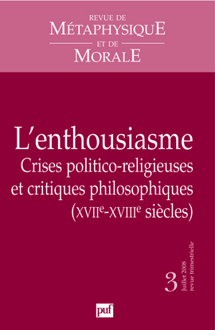 RMM 2008, N  3 - L'ENTHOUSIASME, CRISES POLITICO-RELIGIEUSES ET CRITIQUES PHILOSOPHIQUES (XVII-XVII