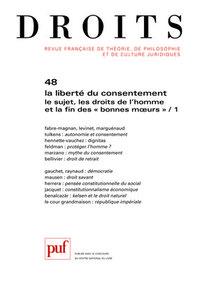DROITS 2008, N  48 - LA  LIBERTE DU CONSENTEMENT. LE SUJET, LES DROITS DE L'HOMME ET LA FIN DES