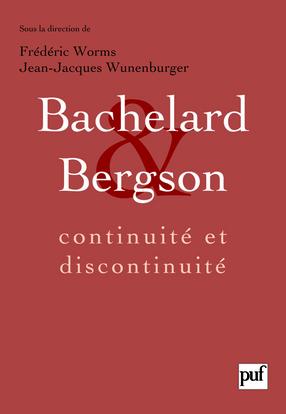 BACHELARD ET BERGSON : CONTINUITE ET DISCONTINUITE - ACTES DU COLLOQUE INTERNATIONAL DE LYON, SEPTEM
