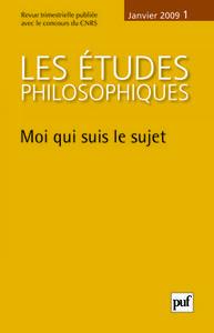 ETUDES PHILOSOPHIQUES 2009, N  1 - MOI QUI SUIS LE SUJET