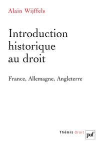 INTRODUCTION HISTORIQUE AU DROIT - FRANCE, ALLEMAGNE, ANGLETERRE