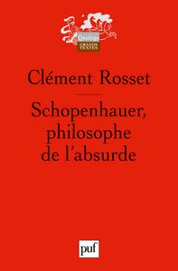 SCHOPENHAUER, PHILOSOPHE DE L'ABSURDE (3E ED)
