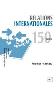 RELATIONS INTERNATIONALES 2012, N  150 - NOUVELLES RECHERCHES