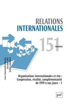 RELATIONS INTERNATIONALES 2012, N  151 - ORGANISATIONS INTERNATIONALES ET ONGDE 1919 A NOS JOURS (1)
