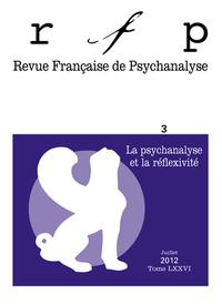 RFP 2012, T. 76, N  3 - PSYCHANALYSE ET REFLEXIVITE