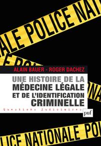 UNE HISTOIRE DE LA MEDECINE LEGALE ET DE L'IDENTIFICATION CRIMINELLE
