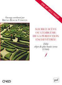 MAURICE SCEVE OU L'EMBLEME DE LA PERFECTION ENCHEVETREE - DELIE OBJET DE PLUS HAUTE VERTU (1544)