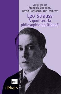 LEO STRAUSS. A QUOI SERT LA PHILOSOPHIE POLITIQUE ?