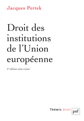 DROIT DES INSTITUTIONS DE L'UNION EUROPEENNE (4ED)