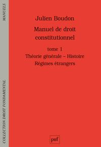 MANUEL DE DROIT CONSTITUTIONNEL TI - THEORIE GENERALE - HISTOIRE - REGIMES ETRANGERS