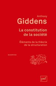 LA CONSTITUTION DE LA SOCIETE - ELEMENTS DE LA THEORIE DE LA STRUCTURATION