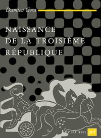 NAISSANCE DE LA IIIE REPUBLIQUE
