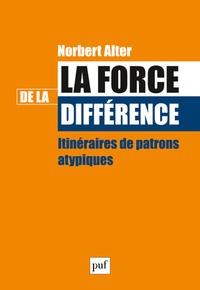 LA FORCE DE LA DIFFERENCE - ITINERAIRES DE PATRONS ATYPIQUES
