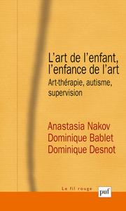 L'ART DE L'ENFANT, L'ENFANCE DE L'ART - ART-THERAPIE, AUTISME, SUPERVISION
