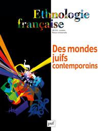 ETHNOLOGIE FRANCAISE 2013, N  4 - DES MONDES JUIFS CONTEMPORAINS