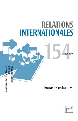 RELATIONS INTERNATIONALES 2013, N  154 - NOUVELLES RECHERCHES