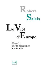 LE VIOL D'EUROPE - ENQUETE SUR LA DISPARITION D'UNE IDEE