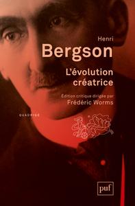 L'EVOLUTION CREATRICE - EDITION CRITIQUE DIRIGEE PAR FREDERIC WORMS. PREFACE ET NOTES D'ARNAUD FRANC