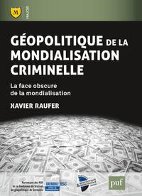 GEOPOLITIQUE DE LA MONDIALISATION CRIMINELLE - LA  FACE OBSCURE DE LA MONDIALISATION