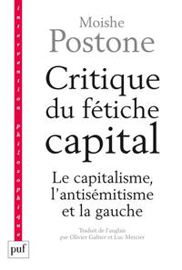 CRITIQUE DU FETICHE CAPITAL - LE CAPITALISME, L'ANTISEMITISME ET LA GAUCHE