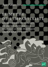 LE MYTHE DE L'IMPARTIALITE - LES  MUTATIONS DU CONCEPT DE LIBERTE INDIVIDUELLE DANS LA CULTURE POLIT