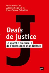 DEALS DE JUSTICE - LE MARCHE AMERICAIN DE L'OBEISSANCE MONDIALISEE