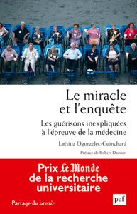 LE MIRACLE ET L'ENQUETE. LES GUERISONS INEXPLIQUEES A L'EPREUVE DE LA MEDECINE