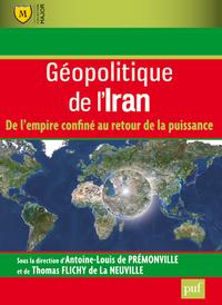 GEOPOLITIQUE DE L'IRAN - DE L'EMPIRE CONFINE AU RETOUR DE LA PUISSANCE