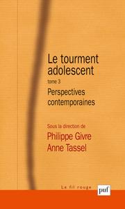 LE TOURMENT ADOLESCENT TOME 3 - PERSPECTIVES CONTEMPORAINES