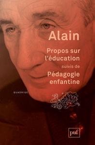 PROPOS SUR L'EDUCATION, SUIVIS DE PEDAGOGIE ENFANTINE