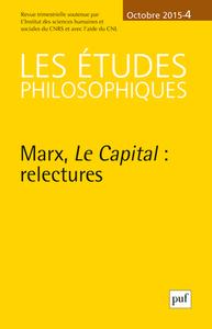 ETUDES PHILOSOPHIQUES 2015, N  4 - MARX, LE CAPITAL : RELECTURES