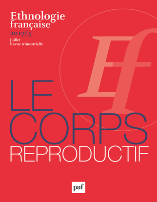 ETHNOLOGIE FRANCAISE 2017, N  3 - LE CORPS REPRODUCTIF