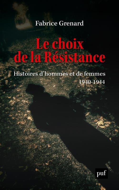 Le choix de la resistance - histoires d'hommes et de femmes (1940-1944)