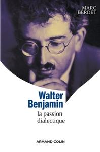 WALTER BENJAMIN - LA PASSION DIALECTIQUE