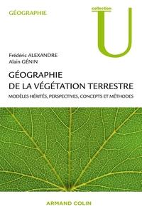 GEOGRAPHIE DE LA VEGETATION TERRESTRE - MODELES HERITES, PERSPECTIVES, CONCEPTS ET METHODES