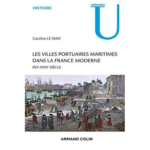 Les villes portuaires maritimes dans la france moderne - xvie-xviiie siecle