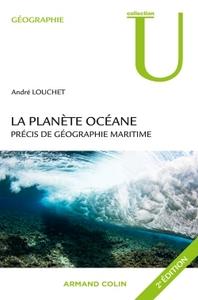 AMENAGEMENT ENVT-MD - T01 - LA PLANETE OCEANE - 2E EDITION - PRECIS DE GEOGRAPHIE MARITIME