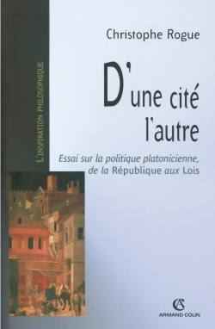 """D'UNE CITE L'AUTRE - ESSAI SUR LA POLITIQUE PLATONICIENNE, DE LA """"REPUBLIQUE"""" AUX """"LOIS"""""""